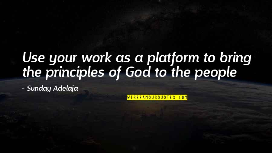 A Life Of Purpose Quotes By Sunday Adelaja: Use your work as a platform to bring