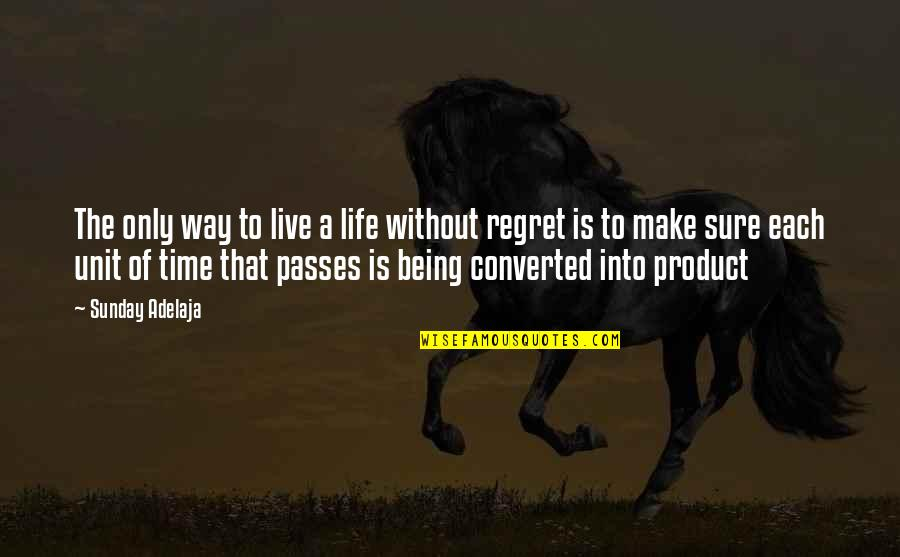 A Life Of Purpose Quotes By Sunday Adelaja: The only way to live a life without