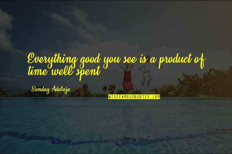 A Life Of Purpose Quotes By Sunday Adelaja: Everything good you see is a product of