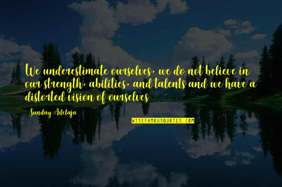 A Life Of Purpose Quotes By Sunday Adelaja: We underestimate ourselves, we do not believe in