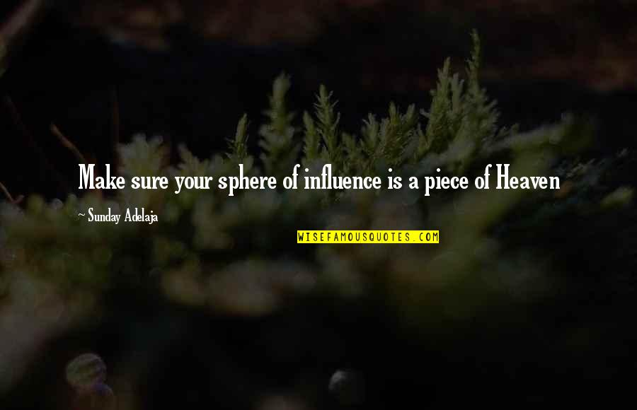 A Life Of Purpose Quotes By Sunday Adelaja: Make sure your sphere of influence is a