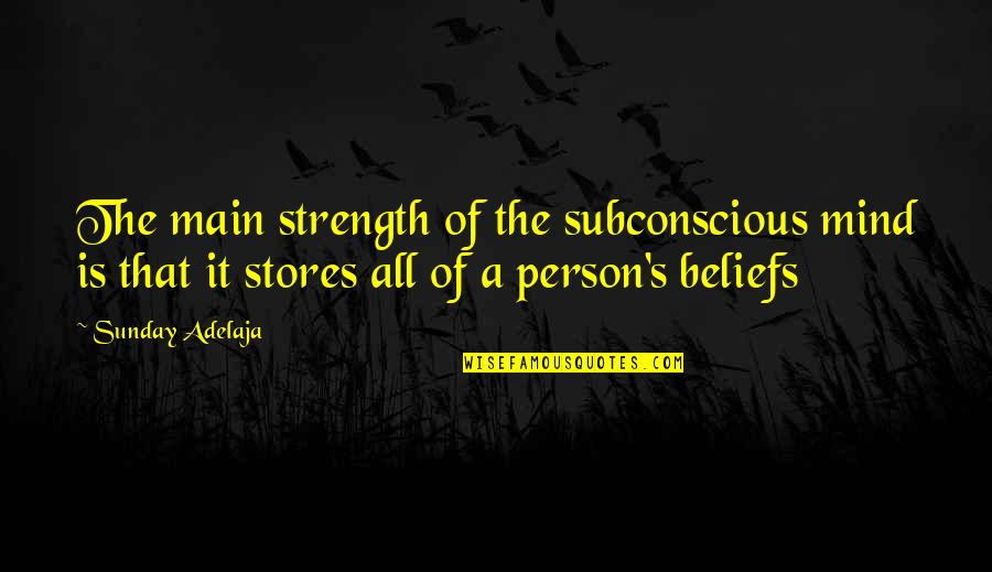 A Life Of Purpose Quotes By Sunday Adelaja: The main strength of the subconscious mind is