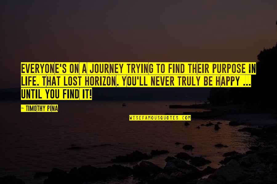 A Life Of Purpose Quotes By Timothy Pina: Everyone's on a journey trying to find their