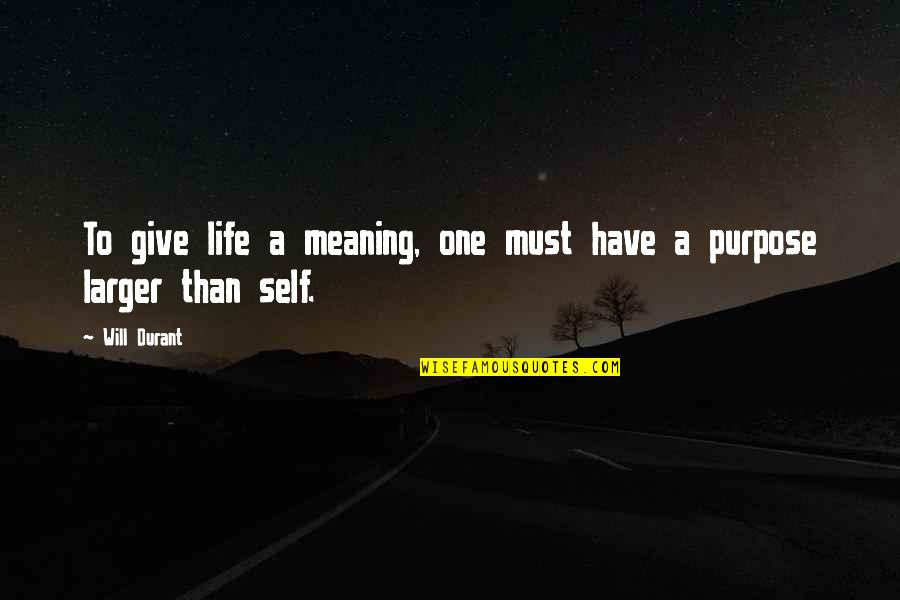 A Life Of Purpose Quotes By Will Durant: To give life a meaning, one must have