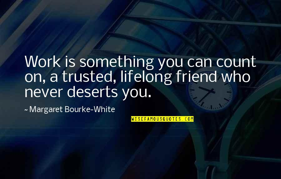 A Lifelong Friend Quotes By Margaret Bourke-White: Work is something you can count on, a