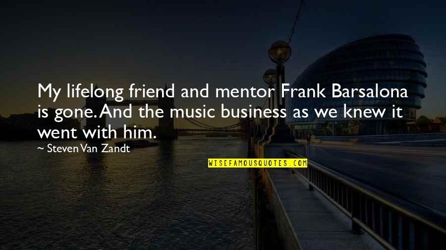 A Lifelong Friend Quotes By Steven Van Zandt: My lifelong friend and mentor Frank Barsalona is