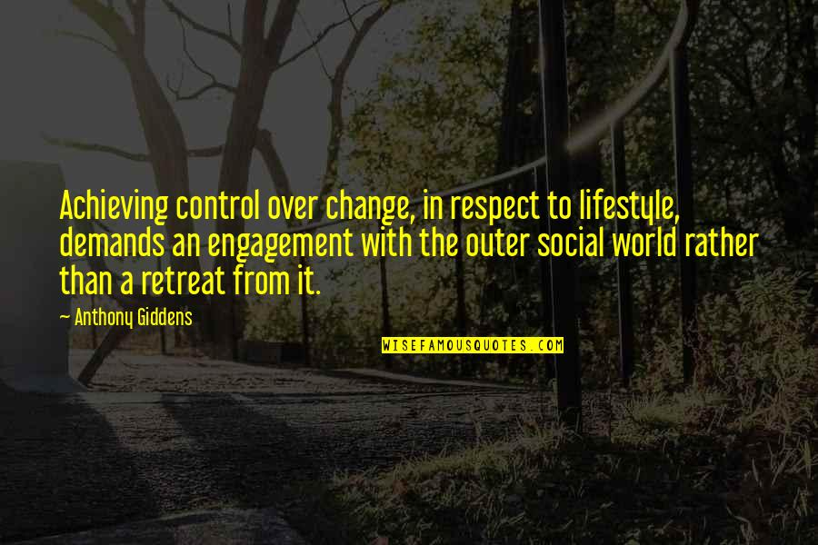 A Lifestyle Quotes By Anthony Giddens: Achieving control over change, in respect to lifestyle,