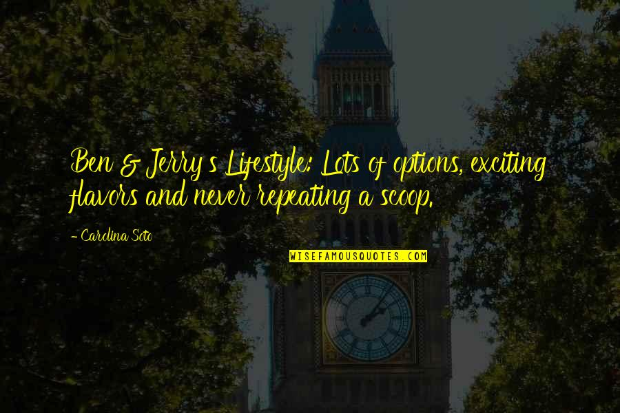 A Lifestyle Quotes By Carolina Soto: Ben & Jerry's Lifestyle: Lots of options, exciting