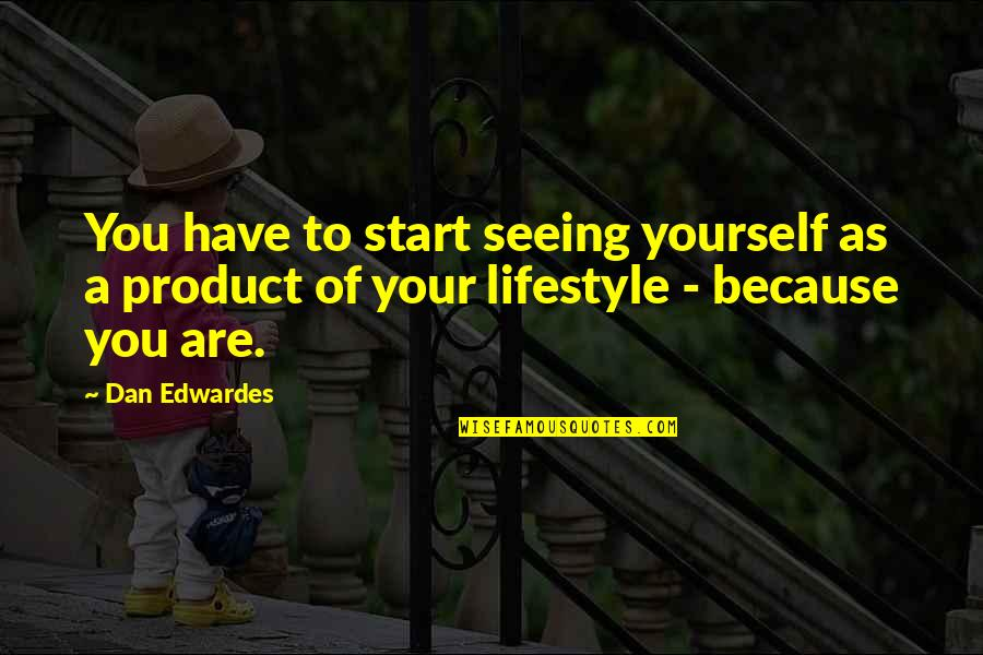 A Lifestyle Quotes By Dan Edwardes: You have to start seeing yourself as a