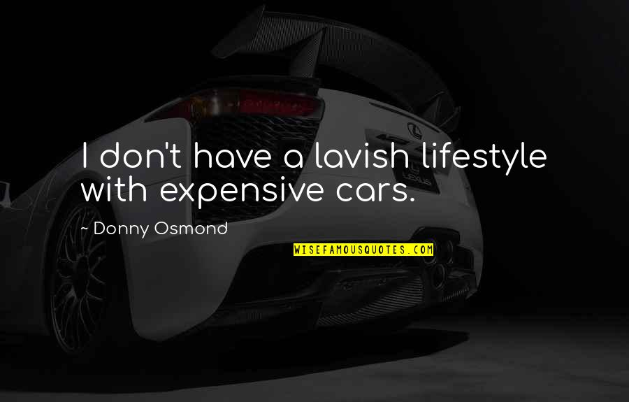 A Lifestyle Quotes By Donny Osmond: I don't have a lavish lifestyle with expensive