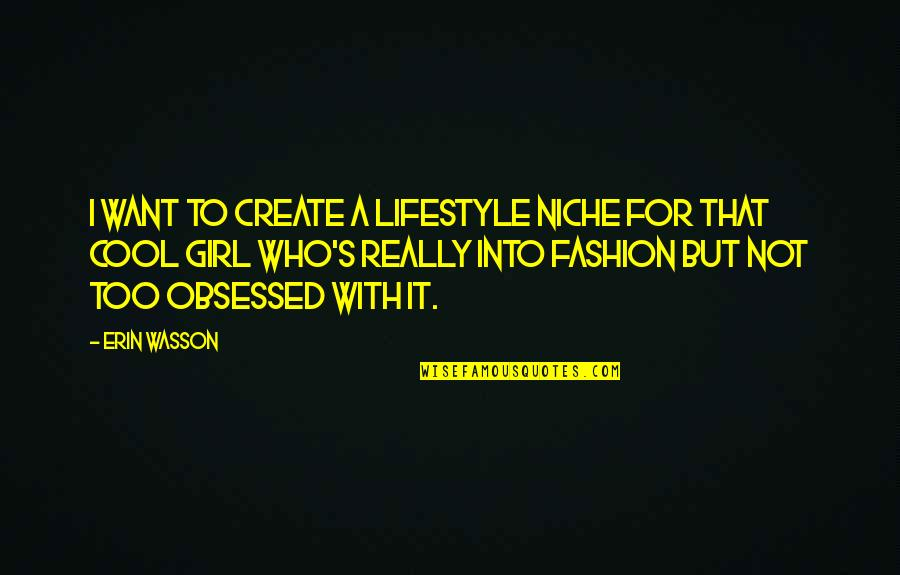 A Lifestyle Quotes By Erin Wasson: I want to create a lifestyle niche for