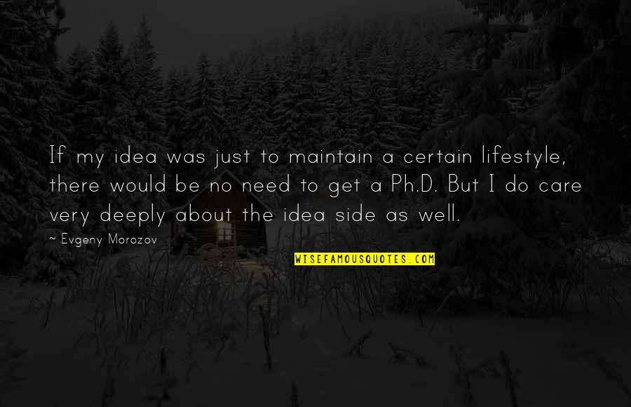A Lifestyle Quotes By Evgeny Morozov: If my idea was just to maintain a