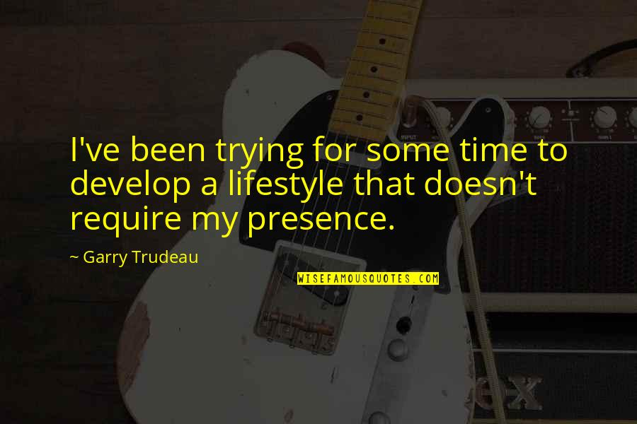A Lifestyle Quotes By Garry Trudeau: I've been trying for some time to develop