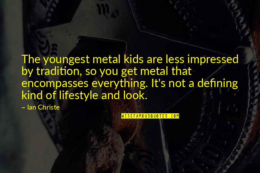 A Lifestyle Quotes By Ian Christe: The youngest metal kids are less impressed by