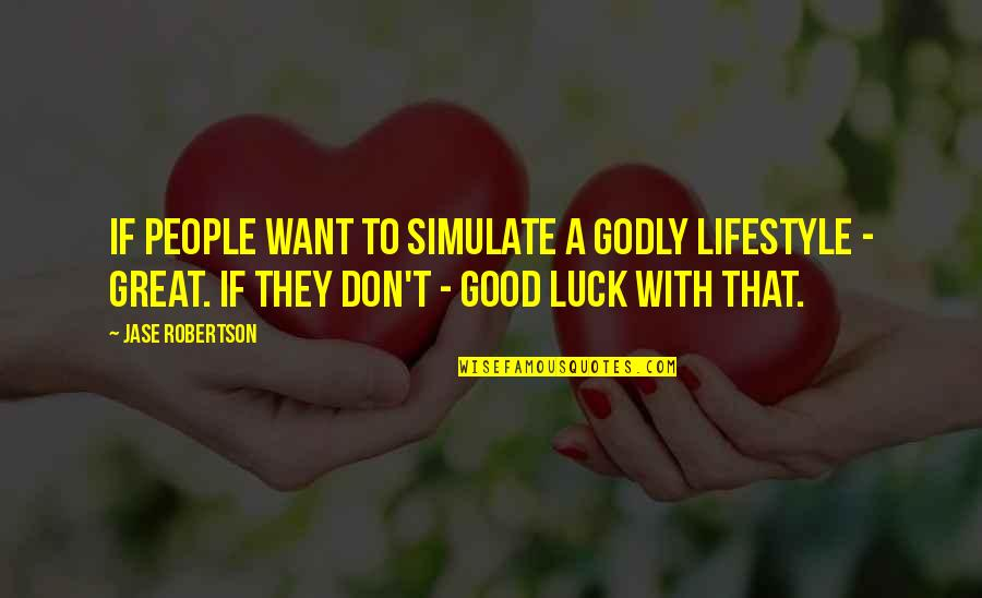A Lifestyle Quotes By Jase Robertson: If people want to simulate a godly lifestyle