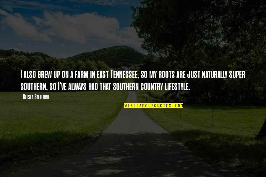 A Lifestyle Quotes By Kelsea Ballerini: I also grew up on a farm in