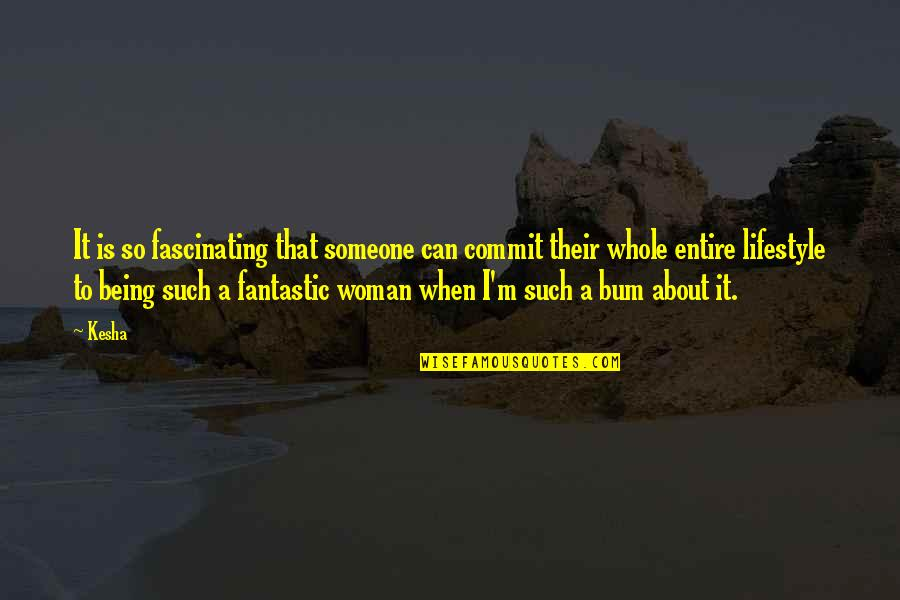 A Lifestyle Quotes By Kesha: It is so fascinating that someone can commit