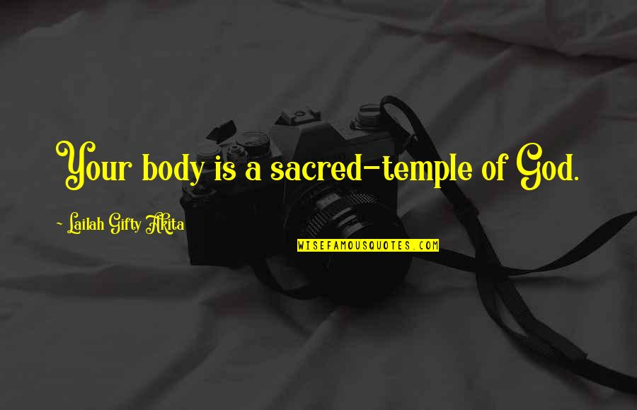 A Lifestyle Quotes By Lailah Gifty Akita: Your body is a sacred-temple of God.
