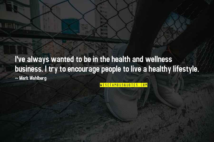 A Lifestyle Quotes By Mark Wahlberg: I've always wanted to be in the health
