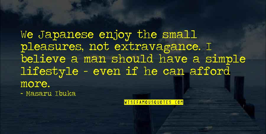 A Lifestyle Quotes By Masaru Ibuka: We Japanese enjoy the small pleasures, not extravagance.