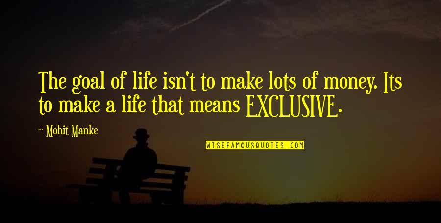 A Lifestyle Quotes By Mohit Manke: The goal of life isn't to make lots
