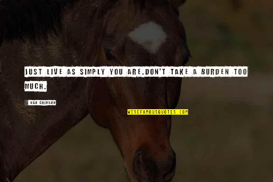 A Lifestyle Quotes By Nao Crimson: Just live as simply you are.Don't take a