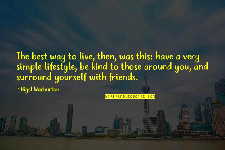 A Lifestyle Quotes By Nigel Warburton: The best way to live, then, was this: