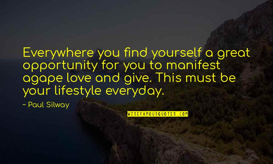 A Lifestyle Quotes By Paul Silway: Everywhere you find yourself a great opportunity for