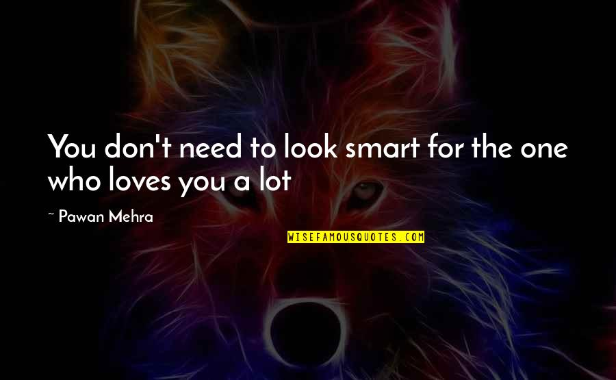 A Lifestyle Quotes By Pawan Mehra: You don't need to look smart for the