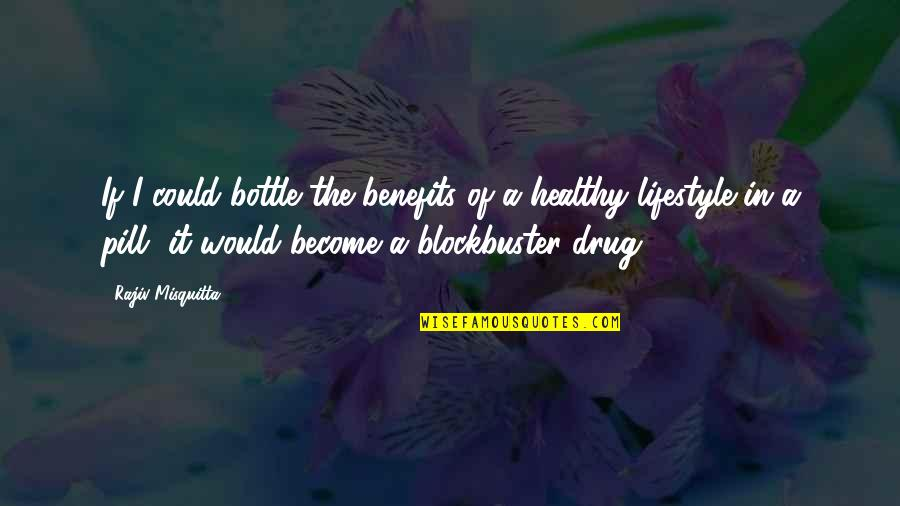 A Lifestyle Quotes By Rajiv Misquitta: If I could bottle the benefits of a