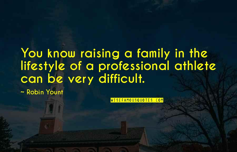 A Lifestyle Quotes By Robin Yount: You know raising a family in the lifestyle