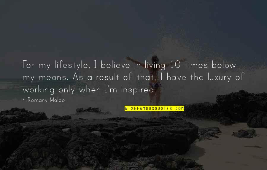A Lifestyle Quotes By Romany Malco: For my lifestyle, I believe in living 10