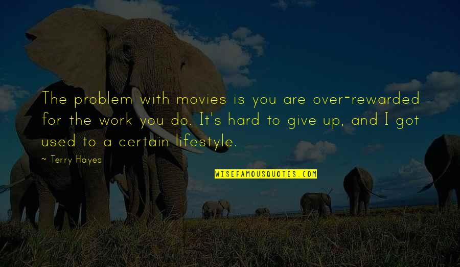 A Lifestyle Quotes By Terry Hayes: The problem with movies is you are over-rewarded