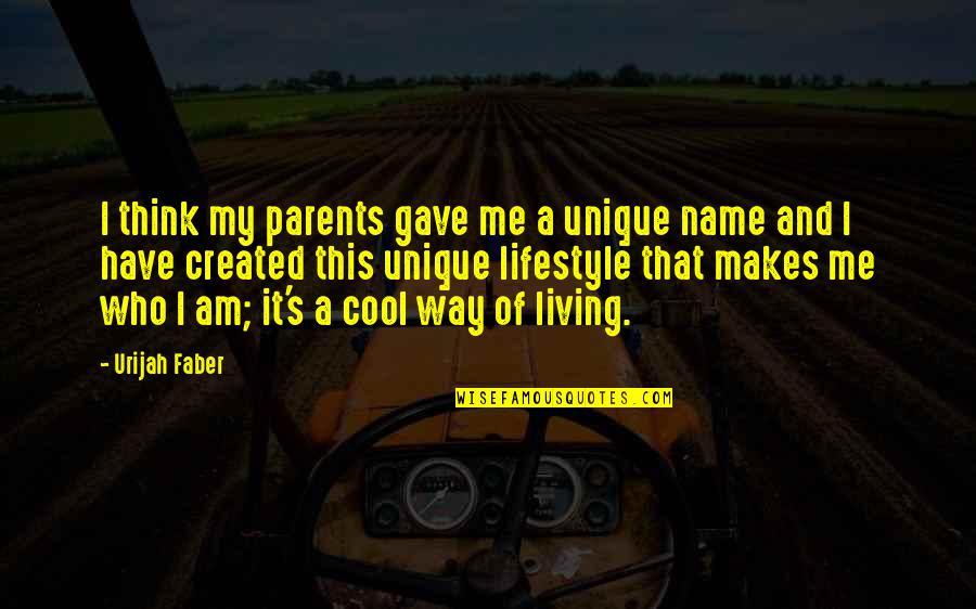 A Lifestyle Quotes By Urijah Faber: I think my parents gave me a unique