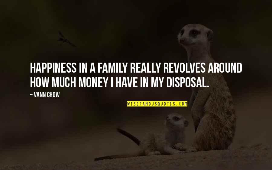 A Lifestyle Quotes By Vann Chow: Happiness in a family really revolves around how