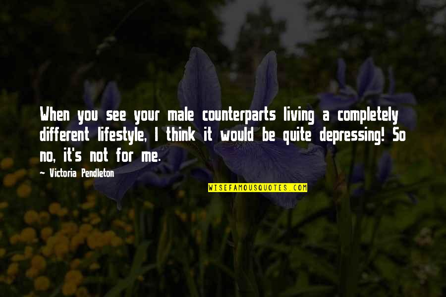 A Lifestyle Quotes By Victoria Pendleton: When you see your male counterparts living a