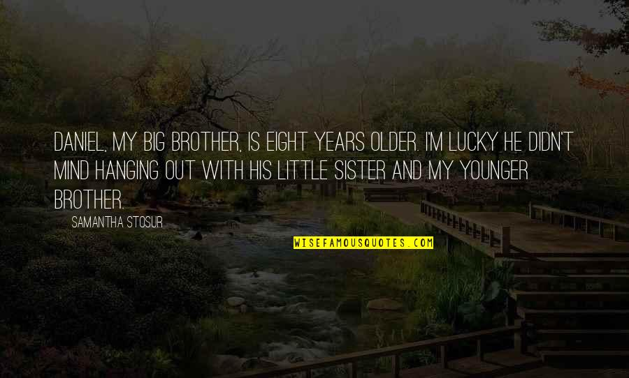 A Little Brother And Big Sister Quotes By Samantha Stosur: Daniel, my big brother, is eight years older.