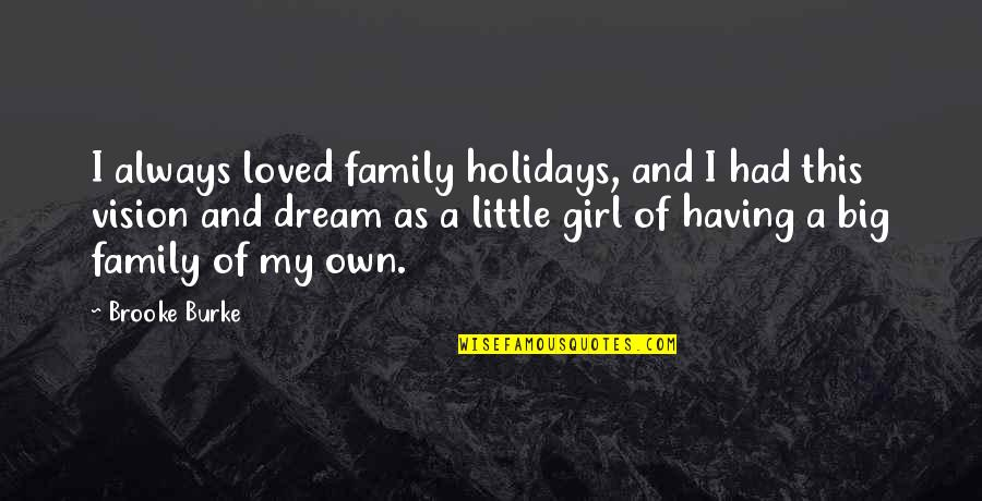 A Little Girl With A Big Dream Quotes By Brooke Burke: I always loved family holidays, and I had