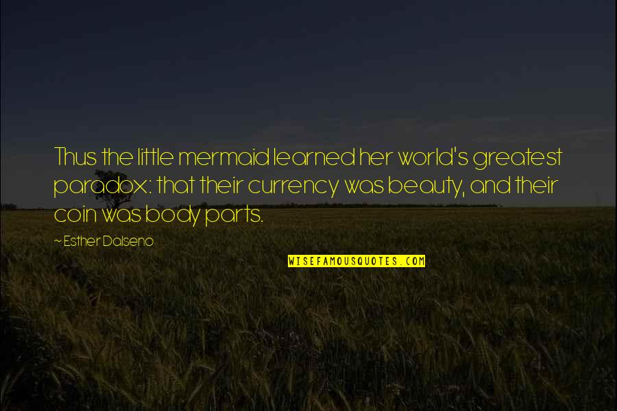 A Little Mermaid Quotes By Esther Dalseno: Thus the little mermaid learned her world's greatest