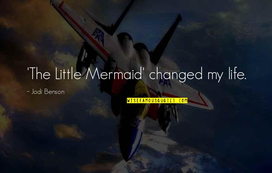 A Little Mermaid Quotes By Jodi Benson: 'The Little Mermaid' changed my life.