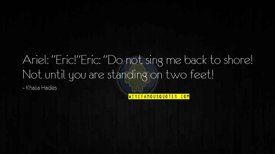 "A Little Mermaid Quotes By Khalia Hades: Ariel: ""Eric!""Eric: ""Do not sing me back to"