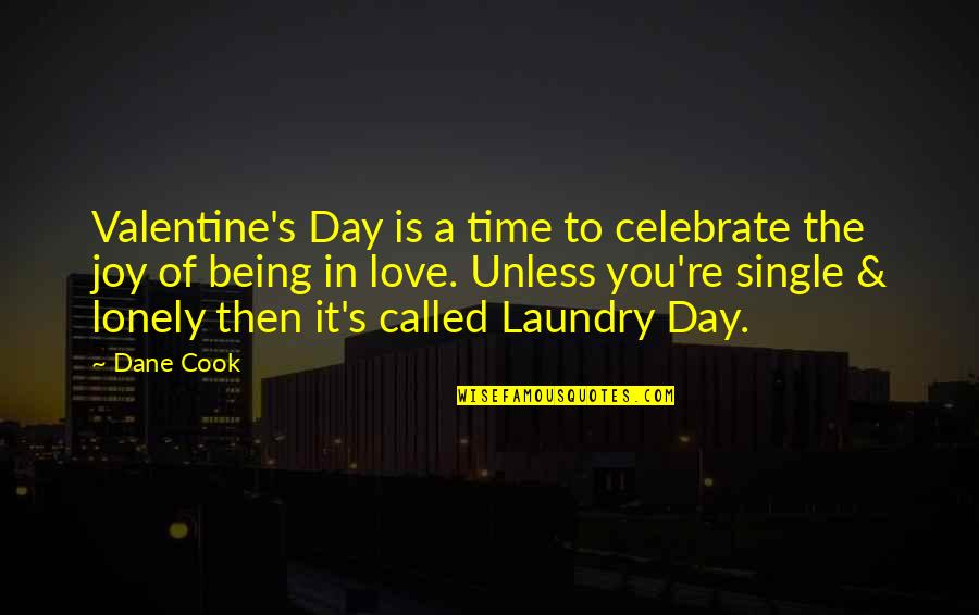 A Lonely Valentine Quotes By Dane Cook: Valentine's Day is a time to celebrate the