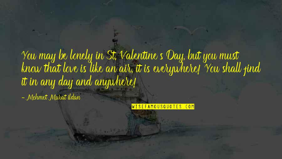 A Lonely Valentine Quotes By Mehmet Murat Ildan: You may be lonely in St. Valentine's Day,