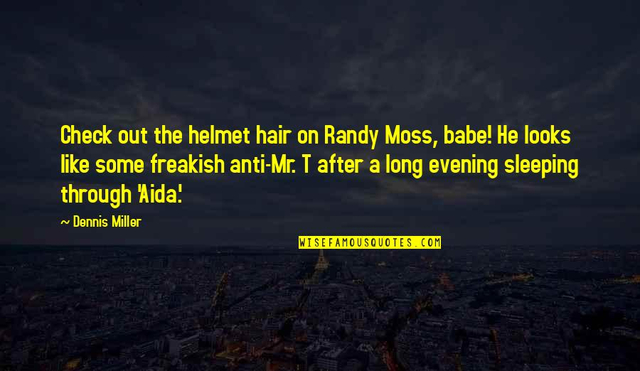 A Long Long Sleep Quotes By Dennis Miller: Check out the helmet hair on Randy Moss,