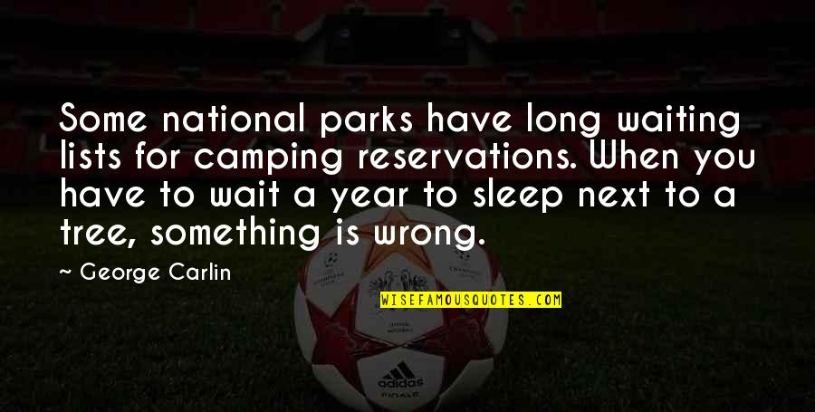 A Long Long Sleep Quotes By George Carlin: Some national parks have long waiting lists for