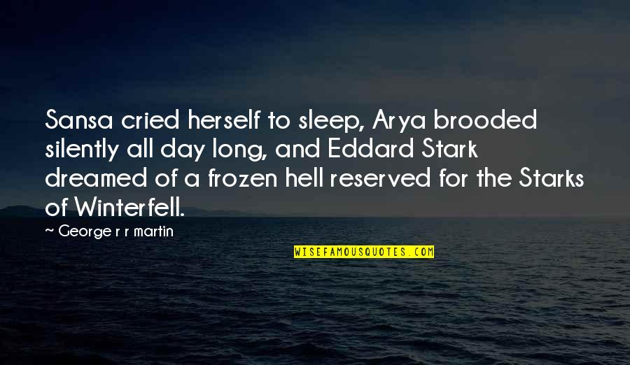 A Long Long Sleep Quotes By George R R Martin: Sansa cried herself to sleep, Arya brooded silently