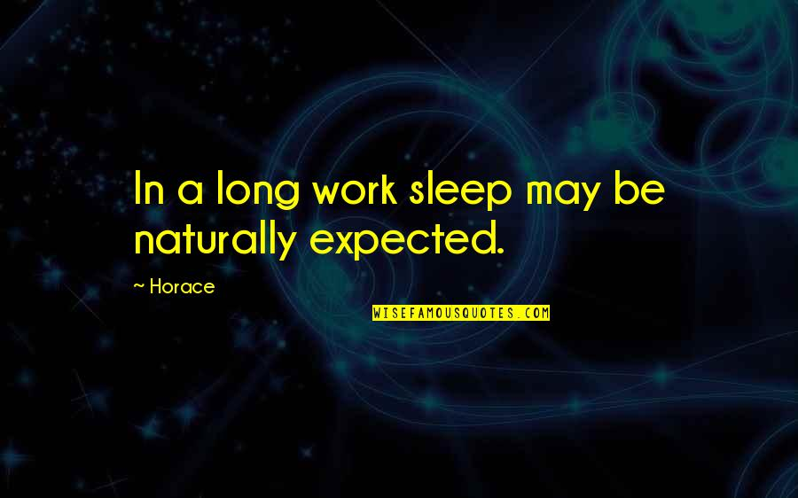 A Long Long Sleep Quotes By Horace: In a long work sleep may be naturally