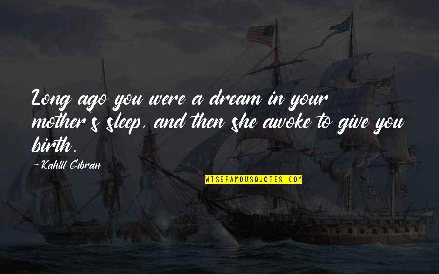 A Long Long Sleep Quotes By Kahlil Gibran: Long ago you were a dream in your