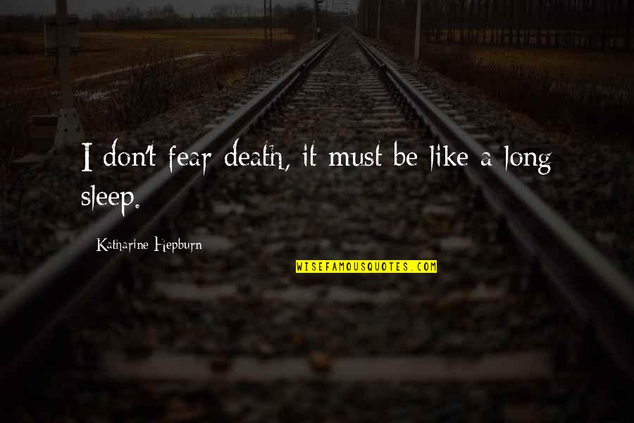 A Long Long Sleep Quotes By Katharine Hepburn: I don't fear death, it must be like