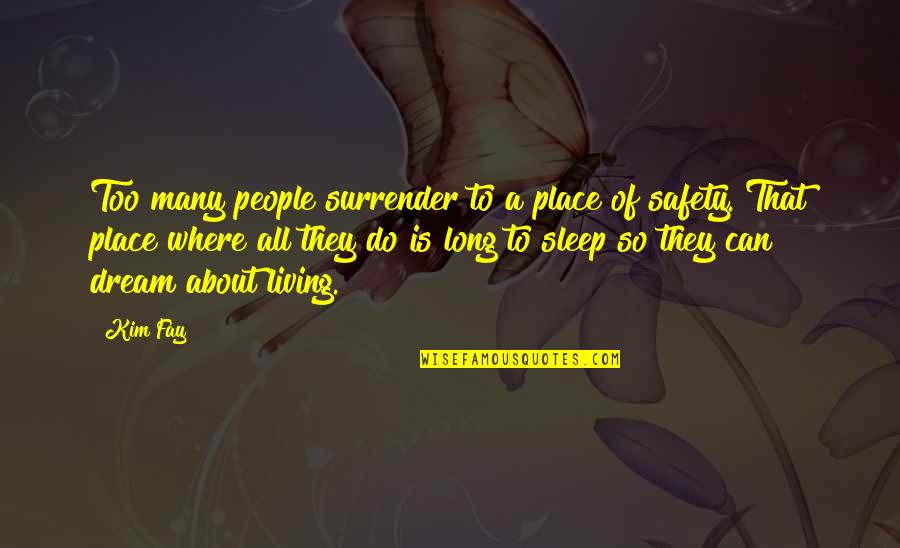 A Long Long Sleep Quotes By Kim Fay: Too many people surrender to a place of